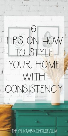 6 tips for how to style your home with consistency. Do you struggle to establish a consistent design for your home that truly reflects your style? Follow these 6 guidelines to help you learn how to style your home like a pro!