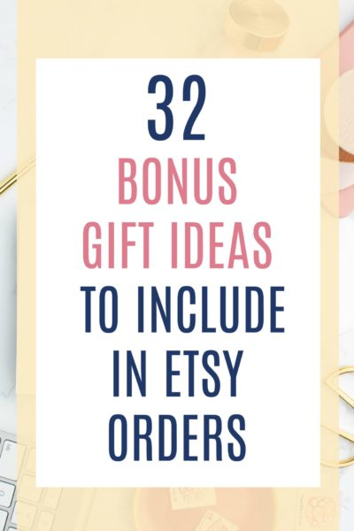 32 Bonus gift ideas to include in Etsy orders. As an Etsy seller, you need to set yourself apart from the rest. One way to do that is with little add-on gifts to include with each other. This adds so much value in the eyes of the customer and turns your reviews from 'ho-hum' to raves!