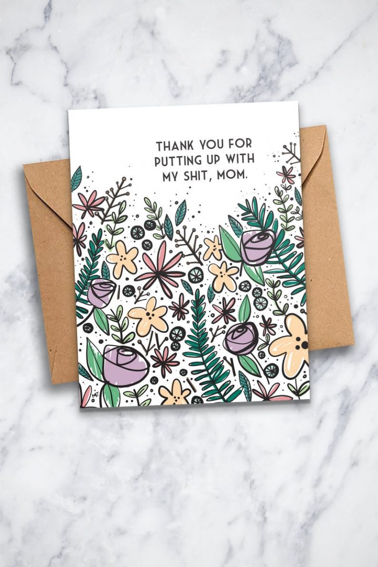 Printable mother's day card. Thank you for putting up with my shit. Thanks mom, printable card.